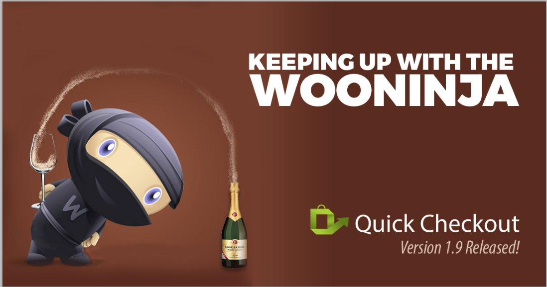 "The WooNinja pouring champaign with the words ""Keeping up with the WooNinja"" QuickCheckout Version 1.9 released"