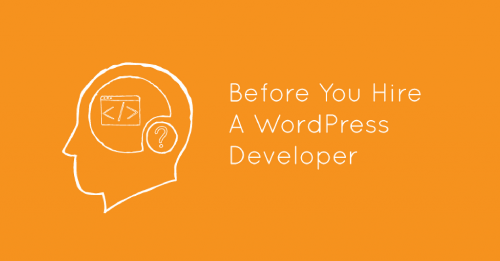 4 Critical Issues to Consider Before Hiring a WordPress Developer by Heather Steele