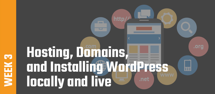 Week 3: Hosting, Domains, and Installing WordPress locally and live