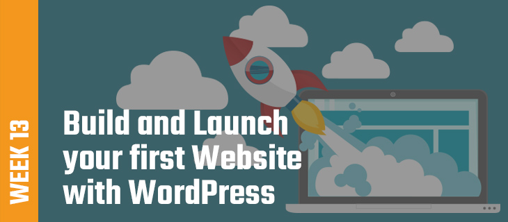 Week 13: Build and Launch your first Website with WordPress