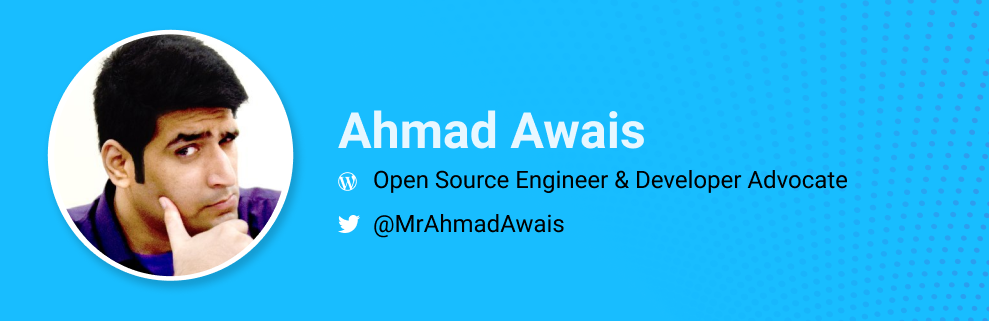 Ahmad Awais is an Open source engineer and developer advocate. @MrAhmadAwais