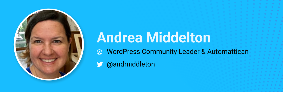 Andrea Middleton is a WordPress community leader and Automattican.  @andreamiddleton