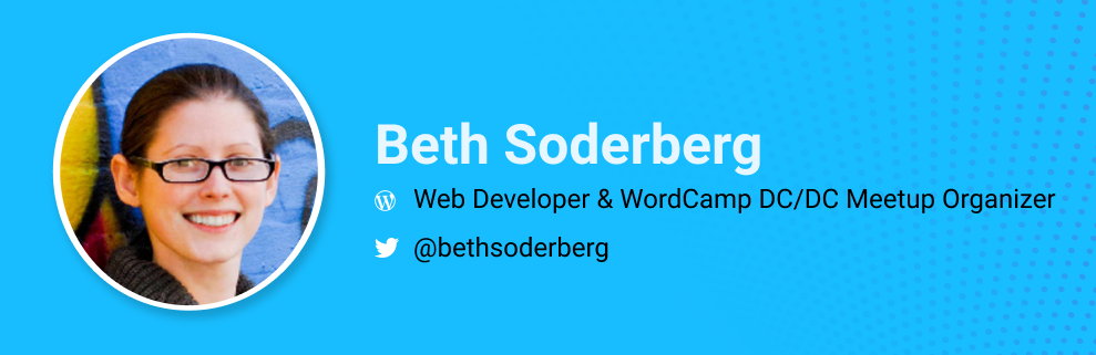 Beth Soderberg is Web developer, strategist and WordCamp DC/DC Meetup organizer. @bethsoderberg