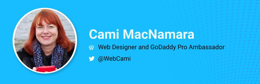 Cami MacNamara is a Web Designer and GoDaddy Pro Ambassador.  @WebCami