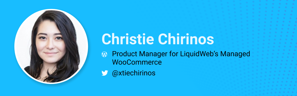 Christie Chirinos is the Product Manager for LiquidWeb's Managed WooCommerce @xtiechirinos