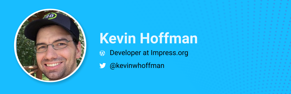 Kevin Hoffman is a Developer at Impress.org. @kevinwhoffman
