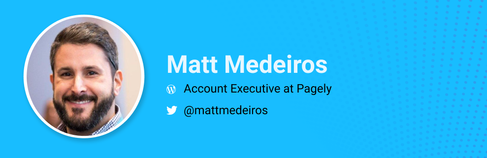 Matt Medeiros is a Account executive at Pagely. @mattmedeiros