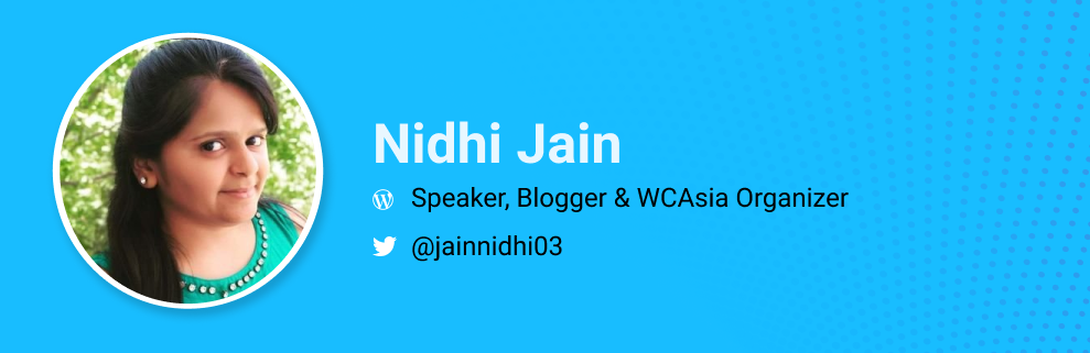 Nidhi Jain is a Speaker, blogger and WCAsia Organizer. @jainnidhi03
