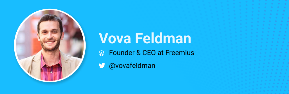 Vova Feldman, Founder & CEO at Freemius. @vovafeldman