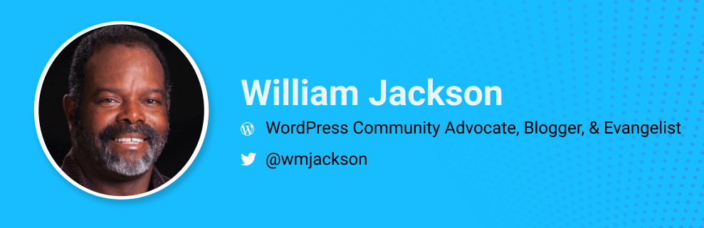 William Jackson is a WordPress community advocate, blogger, and evangelist. @wmjackson