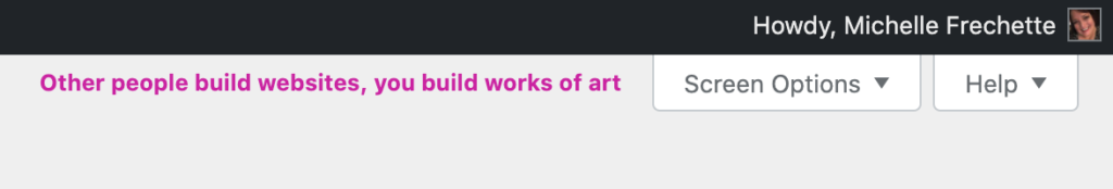 "The WordPress admin header navigation with a quote that says ""Other people build websites, you build works of art."""